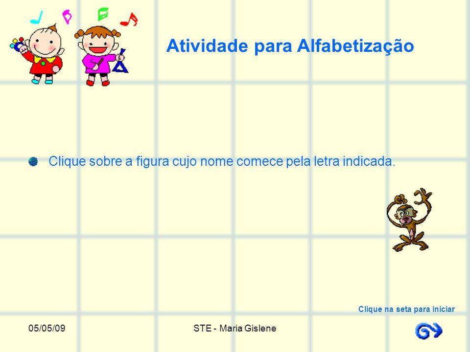 05/05/09STE - Maria Gislene Atividade para Alfabetização Clique sobre a figura cujo nome comece pela letra indicada. Clique na seta para iniciar