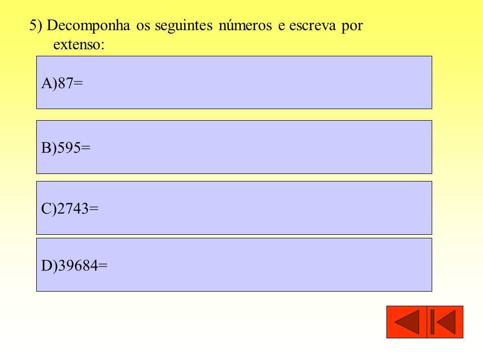 5) Decomponha os seguintes números e escreva por extenso: A)87= B)595= D)39684= C)2743=
