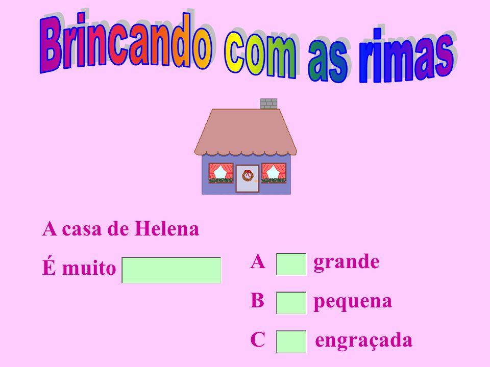 A casa de Helena É muito............... A grande B pequena C engraçada