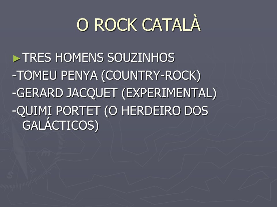 O ROCK CATALÀ TRES HOMENS SOUZINHOS TRES HOMENS SOUZINHOS -TOMEU PENYA (COUNTRY-ROCK) -GERARD JACQUET (EXPERIMENTAL) -QUIMI PORTET (O HERDEIRO DOS GAL
