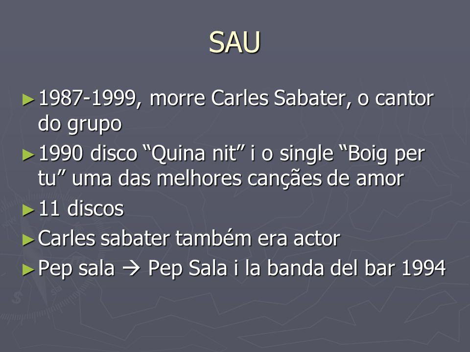 SAU 1987-1999, morre Carles Sabater, o cantor do grupo 1987-1999, morre Carles Sabater, o cantor do grupo 1990 disco Quina nit i o single Boig per tu