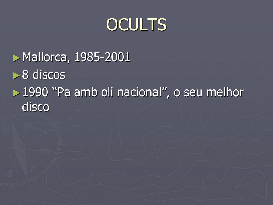 OCULTS Mallorca, 1985-2001 Mallorca, 1985-2001 8 discos 8 discos 1990 Pa amb oli nacional, o seu melhor disco 1990 Pa amb oli nacional, o seu melhor d