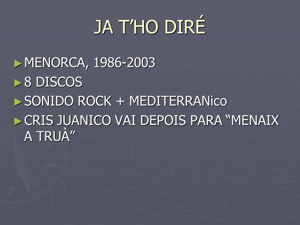 JA THO DIRÉ MENORCA, 1986-2003 MENORCA, 1986-2003 8 DISCOS 8 DISCOS SONIDO ROCK + MEDITERRANico SONIDO ROCK + MEDITERRANico CRIS JUANICO VAI DEPOIS PA