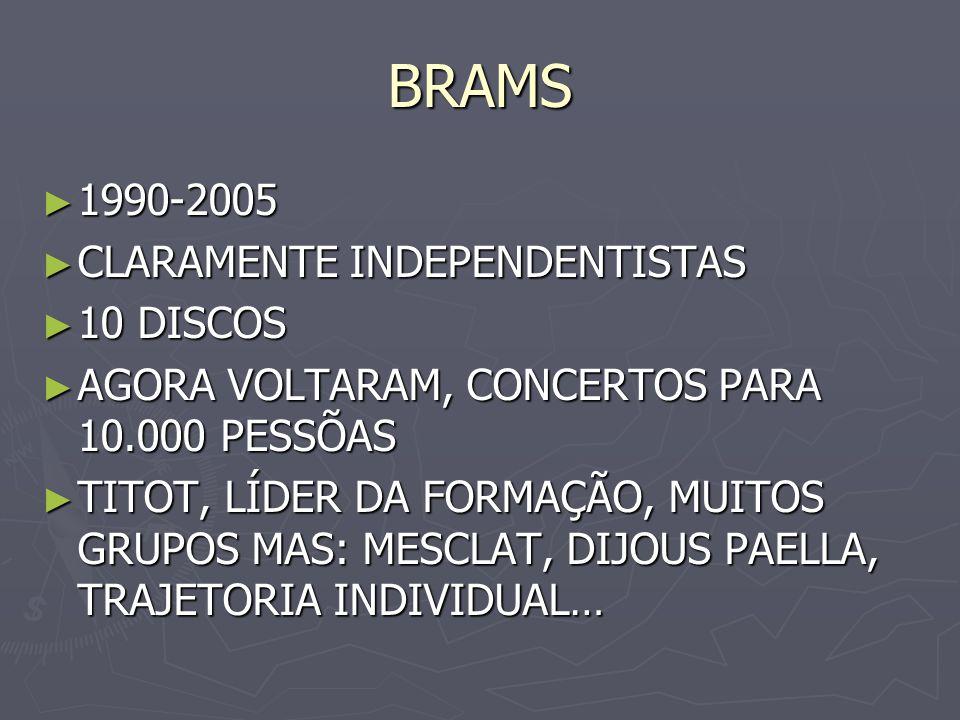 BRAMS 1990-2005 1990-2005 CLARAMENTE INDEPENDENTISTAS CLARAMENTE INDEPENDENTISTAS 10 DISCOS 10 DISCOS AGORA VOLTARAM, CONCERTOS PARA 10.000 PESSÕAS AG