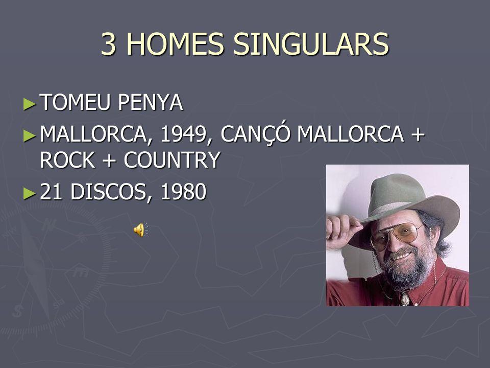 3 HOMES SINGULARS TOMEU PENYA TOMEU PENYA MALLORCA, 1949, CANÇÓ MALLORCA + ROCK + COUNTRY MALLORCA, 1949, CANÇÓ MALLORCA + ROCK + COUNTRY 21 DISCOS, 1