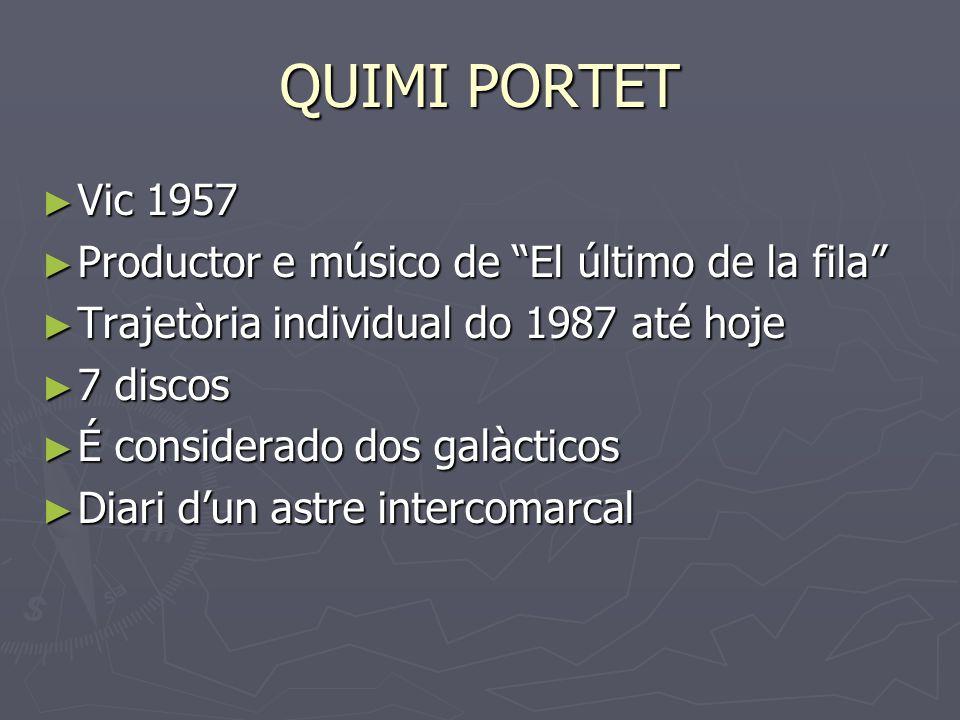 QUIMI PORTET Vic 1957 Vic 1957 Productor e músico de El último de la fila Productor e músico de El último de la fila Trajetòria individual do 1987 até