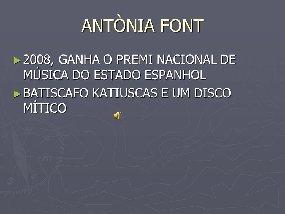 ANTÒNIA FONT 2008, GANHA O PREMI NACIONAL DE MÚSICA DO ESTADO ESPANHOL 2008, GANHA O PREMI NACIONAL DE MÚSICA DO ESTADO ESPANHOL BATISCAFO KATIUSCAS E
