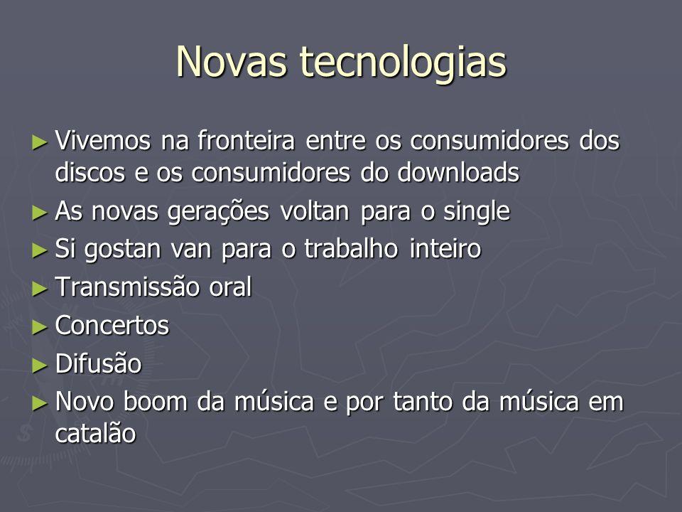 Novas tecnologias Vivemos na fronteira entre os consumidores dos discos e os consumidores do downloads Vivemos na fronteira entre os consumidores dos