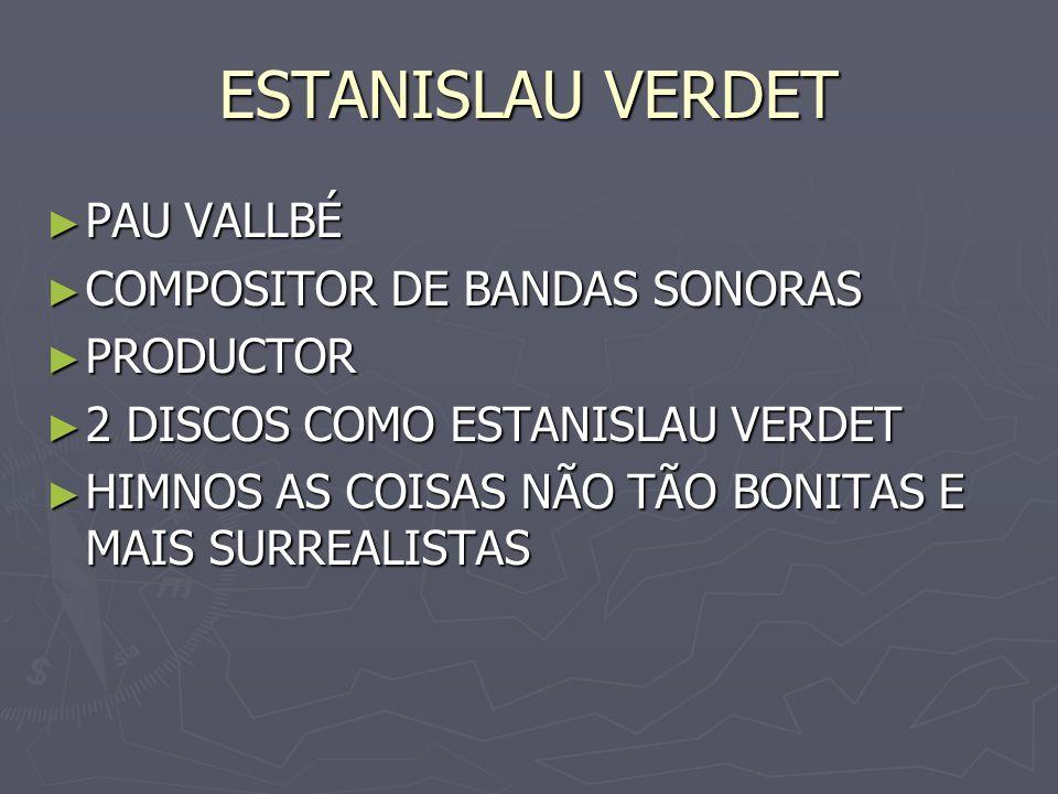 ESTANISLAU VERDET PAU VALLBÉ PAU VALLBÉ COMPOSITOR DE BANDAS SONORAS COMPOSITOR DE BANDAS SONORAS PRODUCTOR PRODUCTOR 2 DISCOS COMO ESTANISLAU VERDET