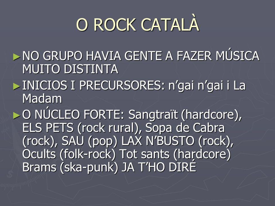 O ROCK CATALÀ A SEGUNDA GERAÇÃO A SEGUNDA GERAÇÃO -GOSSOS (pop-rock), Tancat per defunció, Pep Sala i la Banda del Bar (pop-rock), Fora des Sembrat (rock), Glaucs, kabul babà