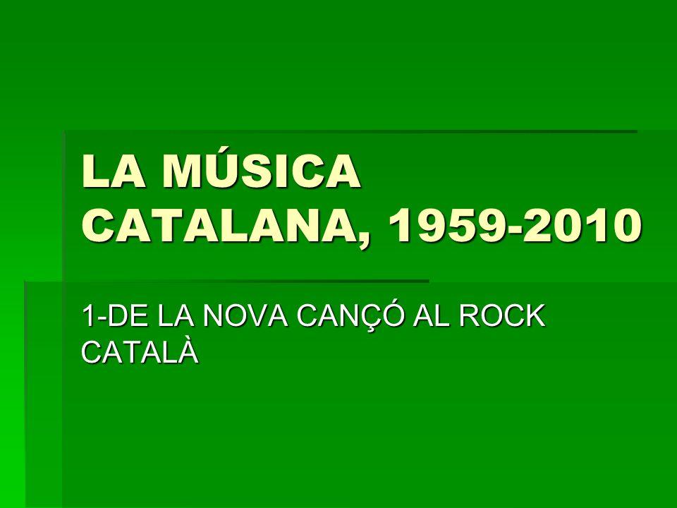 LA MÚSICA CATALANA, 1959-2010 1-DE LA NOVA CANÇÓ AL ROCK CATALÀ