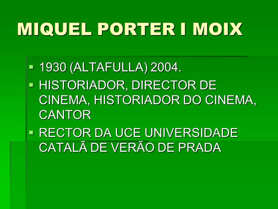 MIQUEL PORTER I MOIX 1930 (ALTAFULLA) 2004. 1930 (ALTAFULLA) 2004. HISTORIADOR, DIRECTOR DE CINEMA, HISTORIADOR DO CINEMA, CANTOR HISTORIADOR, DIRECTO