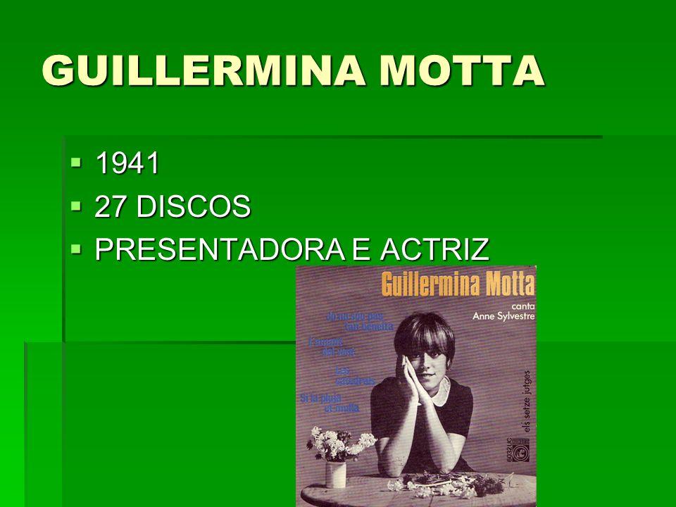 GUILLERMINA MOTTA 1941 1941 27 DISCOS 27 DISCOS PRESENTADORA E ACTRIZ PRESENTADORA E ACTRIZ