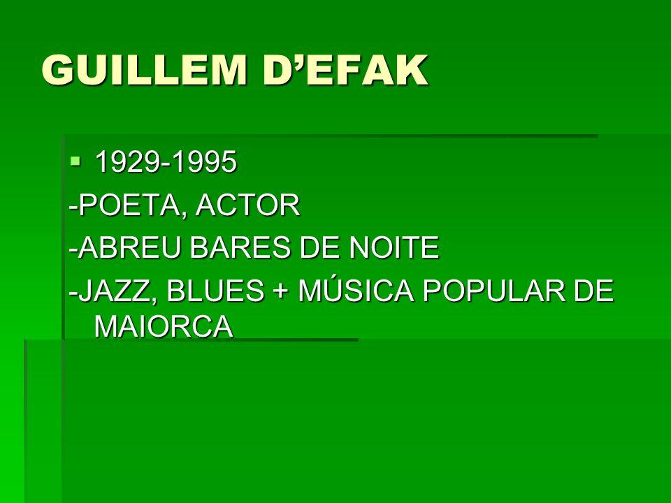 GUILLEM DEFAK 1929-1995 1929-1995 -POETA, ACTOR -ABREU BARES DE NOITE -JAZZ, BLUES + MÚSICA POPULAR DE MAIORCA