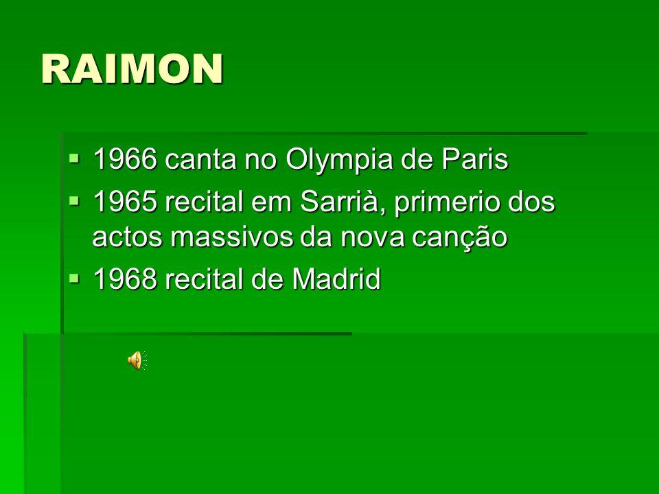 RAIMON 1966 canta no Olympia de Paris 1966 canta no Olympia de Paris 1965 recital em Sarrià, primerio dos actos massivos da nova canção 1965 recital e