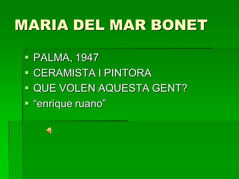 MARIA DEL MAR BONET PALMA, 1947 PALMA, 1947 CERAMISTA I PINTORA CERAMISTA I PINTORA QUE VOLEN AQUESTA GENT? QUE VOLEN AQUESTA GENT? enrique ruano enri