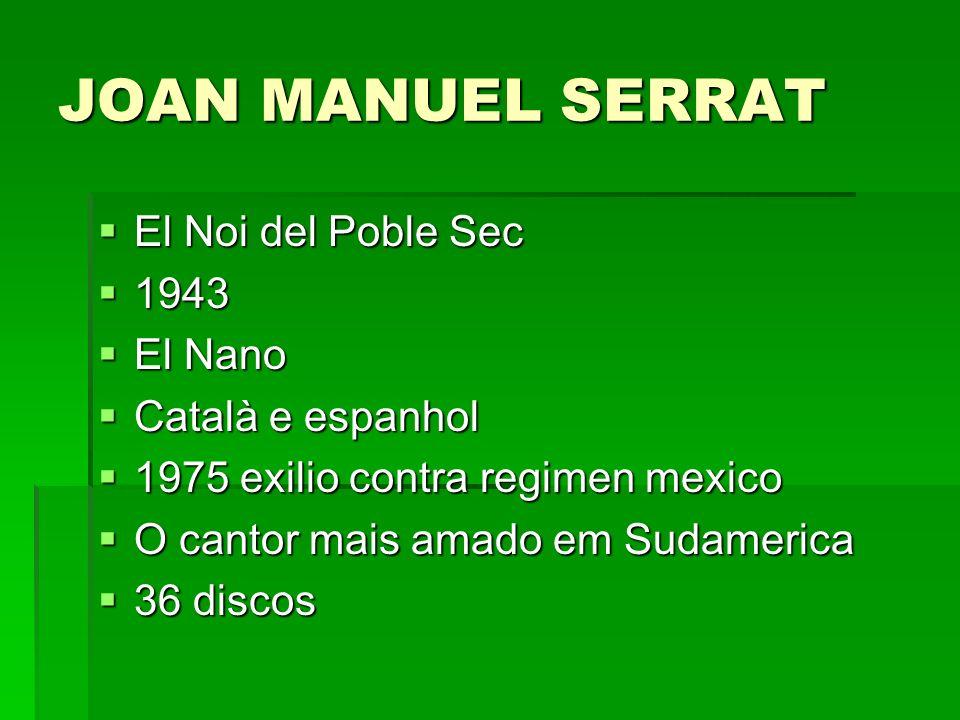 JOAN MANUEL SERRAT El Noi del Poble Sec El Noi del Poble Sec 1943 1943 El Nano El Nano Català e espanhol Català e espanhol 1975 exilio contra regimen