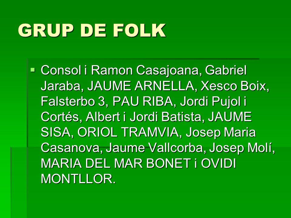 GRUP DE FOLK Consol i Ramon Casajoana, Gabriel Jaraba, JAUME ARNELLA, Xesco Boix, Falsterbo 3, PAU RIBA, Jordi Pujol i Cortés, Albert i Jordi Batista,