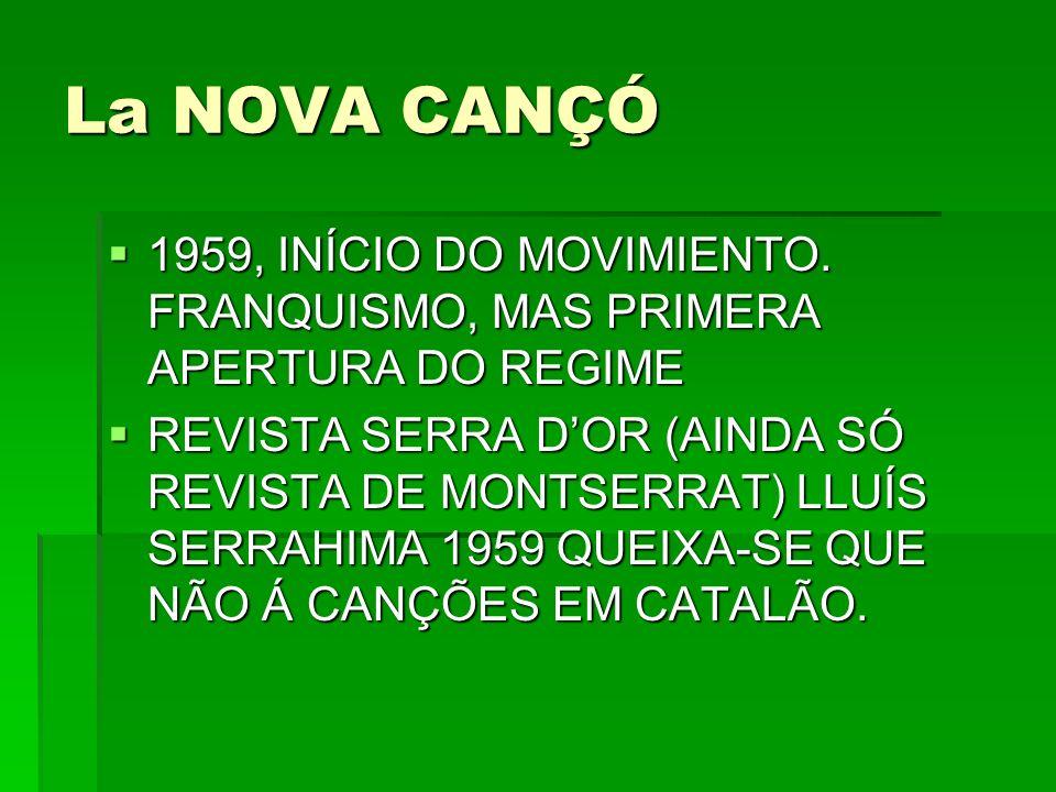 La NOVA CANÇÓ 1959, INÍCIO DO MOVIMIENTO. FRANQUISMO, MAS PRIMERA APERTURA DO REGIME 1959, INÍCIO DO MOVIMIENTO. FRANQUISMO, MAS PRIMERA APERTURA DO R