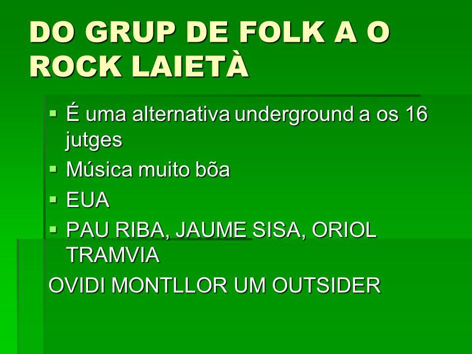 DO GRUP DE FOLK A O ROCK LAIETÀ É uma alternativa underground a os 16 jutges É uma alternativa underground a os 16 jutges Música muito bõa Música muit