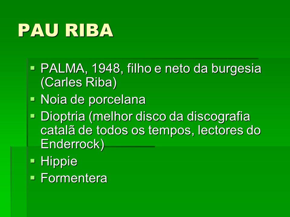 PAU RIBA PALMA, 1948, filho e neto da burgesia (Carles Riba) PALMA, 1948, filho e neto da burgesia (Carles Riba) Noia de porcelana Noia de porcelana D