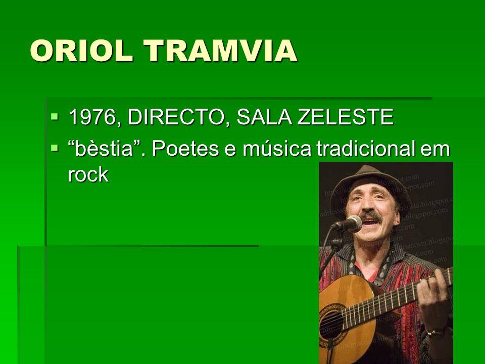 ORIOL TRAMVIA 1976, DIRECTO, SALA ZELESTE 1976, DIRECTO, SALA ZELESTE bèstia. Poetes e música tradicional em rock bèstia. Poetes e música tradicional