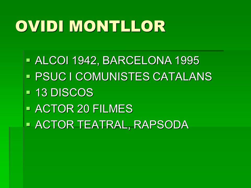 OVIDI MONTLLOR ALCOI 1942, BARCELONA 1995 ALCOI 1942, BARCELONA 1995 PSUC I COMUNISTES CATALANS PSUC I COMUNISTES CATALANS 13 DISCOS 13 DISCOS ACTOR 2