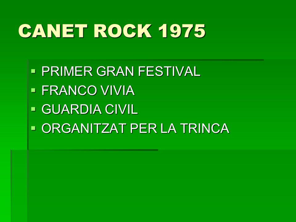 CANET ROCK 1975 PRIMER GRAN FESTIVAL PRIMER GRAN FESTIVAL FRANCO VIVIA FRANCO VIVIA GUARDIA CIVIL GUARDIA CIVIL ORGANITZAT PER LA TRINCA ORGANITZAT PE