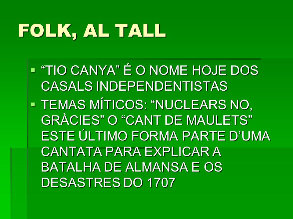 FOLK, AL TALL TIO CANYA É O NOME HOJE DOS CASALS INDEPENDENTISTAS TIO CANYA É O NOME HOJE DOS CASALS INDEPENDENTISTAS TEMAS MÍTICOS: NUCLEARS NO, GRÀC