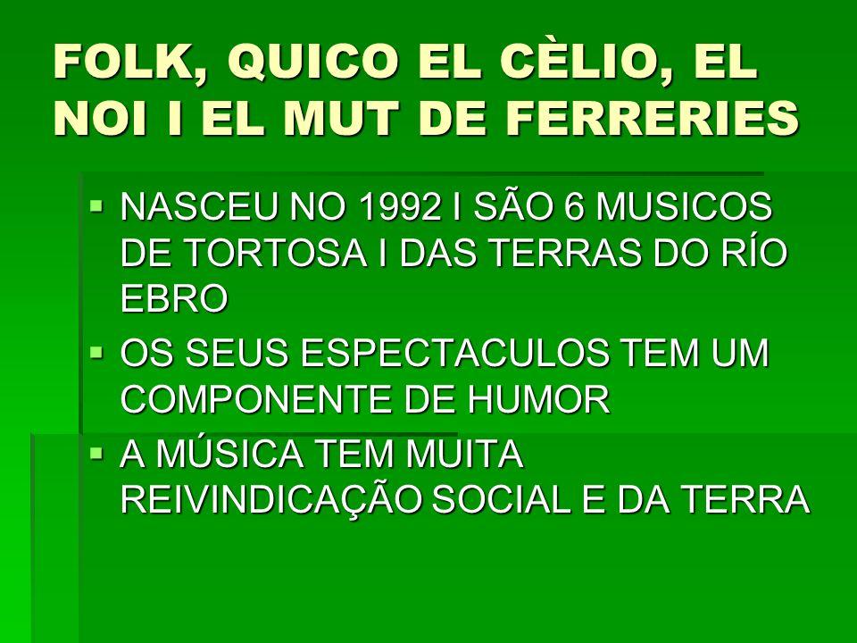 FOLK, QUICO EL CÈLIO, EL NOI I EL MUT DE FERRERIES NASCEU NO 1992 I SÃO 6 MUSICOS DE TORTOSA I DAS TERRAS DO RÍO EBRO NASCEU NO 1992 I SÃO 6 MUSICOS D