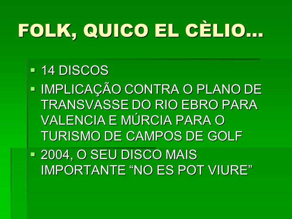 FOLK, QUICO EL CÈLIO… 14 DISCOS 14 DISCOS IMPLICAÇÃO CONTRA O PLANO DE TRANSVASSE DO RIO EBRO PARA VALENCIA E MÚRCIA PARA O TURISMO DE CAMPOS DE GOLF
