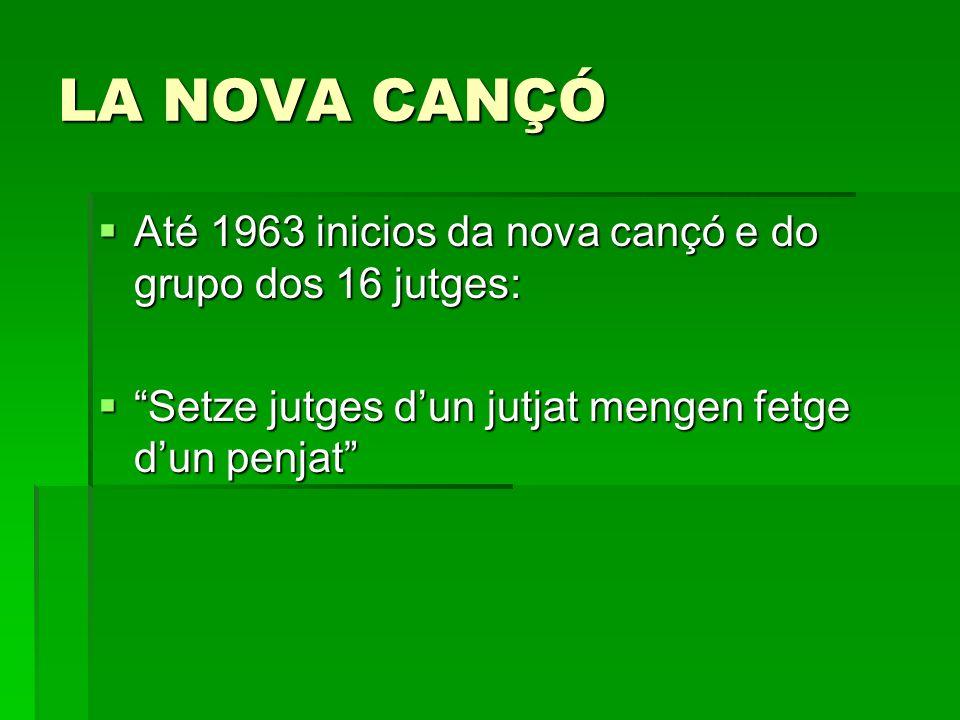 LA NOVA CANÇÓ Até 1963 inicios da nova cançó e do grupo dos 16 jutges: Até 1963 inicios da nova cançó e do grupo dos 16 jutges: Setze jutges dun jutja