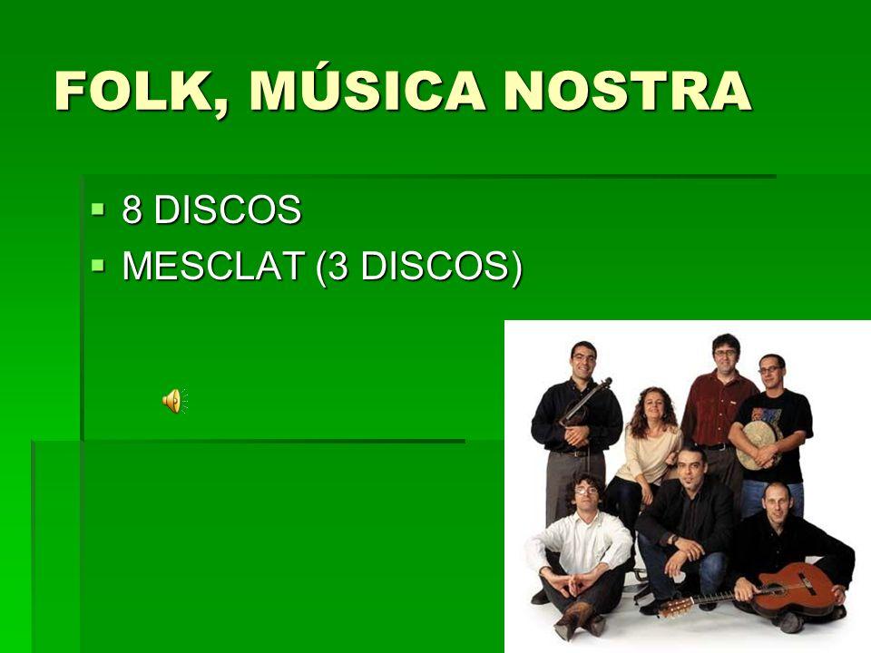FOLK, MÚSICA NOSTRA 8 DISCOS 8 DISCOS MESCLAT (3 DISCOS) MESCLAT (3 DISCOS)