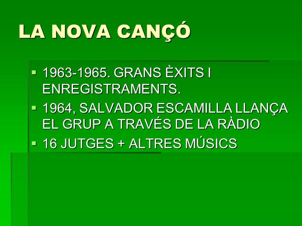 LA NOVA CANÇÓ 1963-1965. GRANS ÈXITS I ENREGISTRAMENTS. 1963-1965. GRANS ÈXITS I ENREGISTRAMENTS. 1964, SALVADOR ESCAMILLA LLANÇA EL GRUP A TRAVÉS DE
