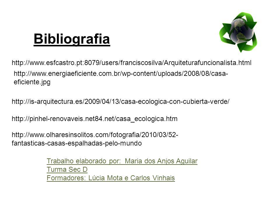 Bibliografia http://www.esfcastro.pt:8079/users/franciscosilva/Arquiteturafuncionalista.html http://pinhel-renovaveis.net84.net/casa_ecologica.htm htt