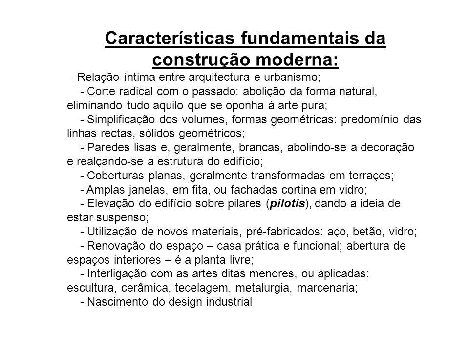 Características fundamentais: Características fundamentais da construção moderna: - Relação íntima entre arquitectura e urbanismo; - Corte radical com