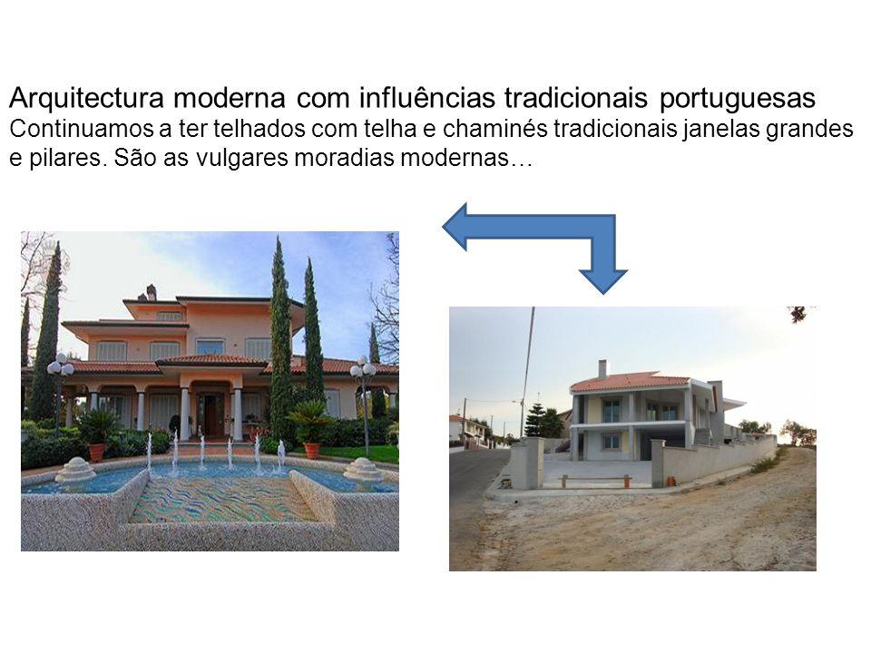Arquitectura moderna com influências tradicionais portuguesas Continuamos a ter telhados com telha e chaminés tradicionais janelas grandes e pilares.
