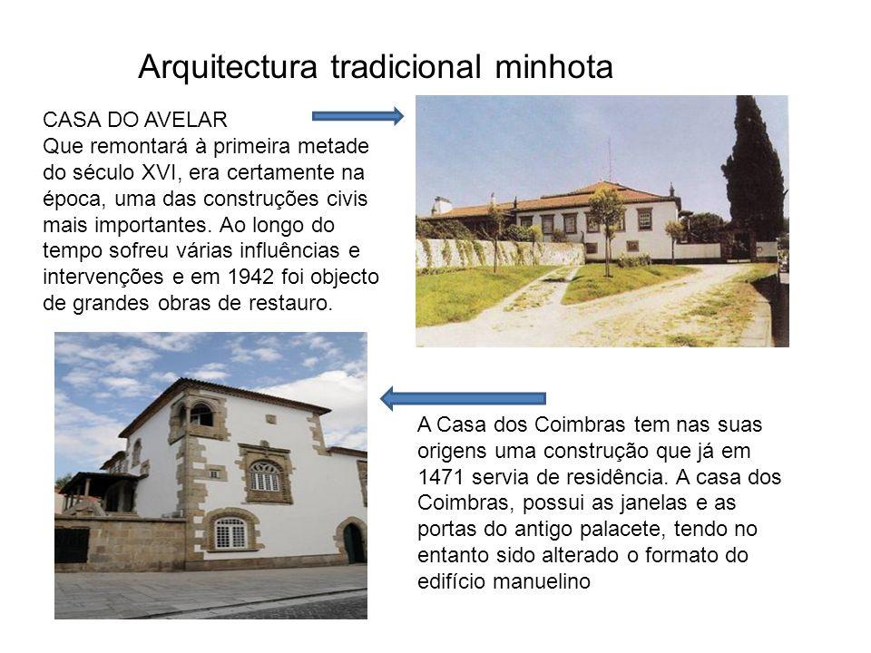 Arquitectura tradicional minhota CASA DO AVELAR Que remontará à primeira metade do século XVI, era certamente na época, uma das construções civis mais
