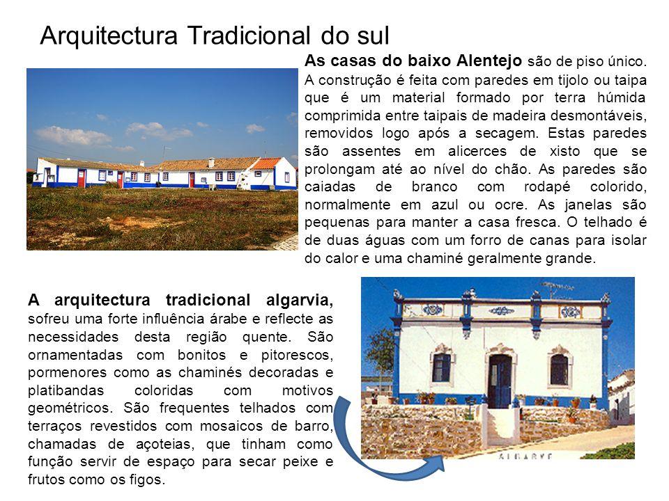 Arquitectura Tradicional do sul As casas do baixo Alentejo são de piso único. A construção é feita com paredes em tijolo ou taipa que é um material fo