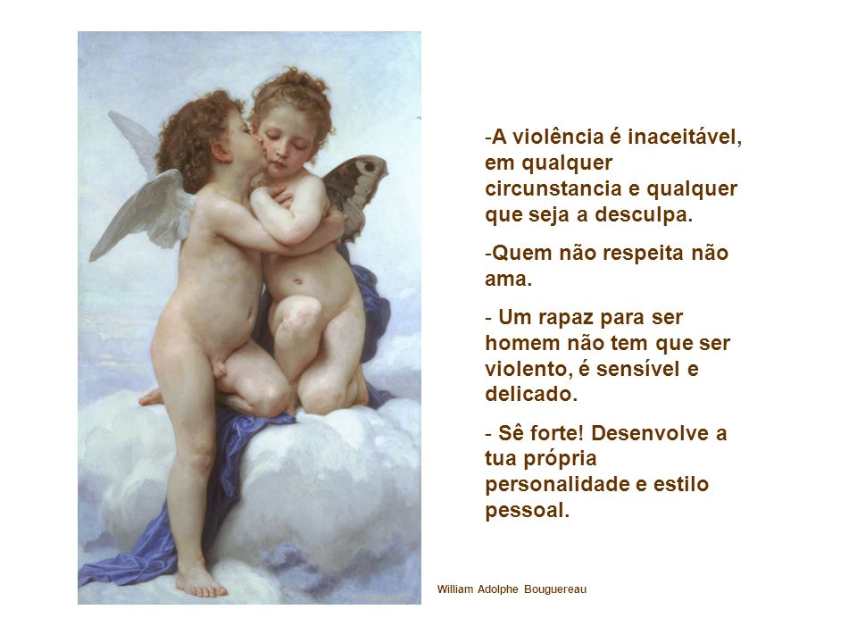 -A violência é inaceitável, em qualquer circunstancia e qualquer que seja a desculpa. -Quem não respeita não ama. - Um rapaz para ser homem não tem qu