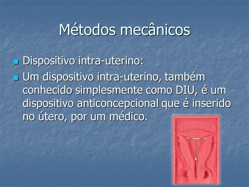 Métodos mecânicos Dispositivo intra-uterino: Dispositivo intra-uterino: Um dispositivo intra-uterino, também conhecido simplesmente como DIU, é um dis
