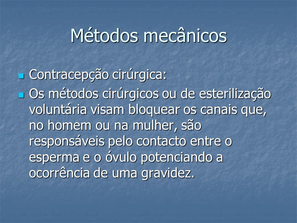 Métodos mecânicos Contracepção cirúrgica: Contracepção cirúrgica: Os métodos cirúrgicos ou de esterilização voluntária visam bloquear os canais que, n