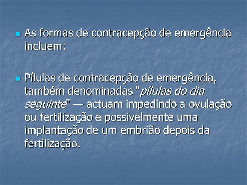 As formas de contracepção de emergência incluem: As formas de contracepção de emergência incluem: Pílulas de contracepção de emergência, também denomi