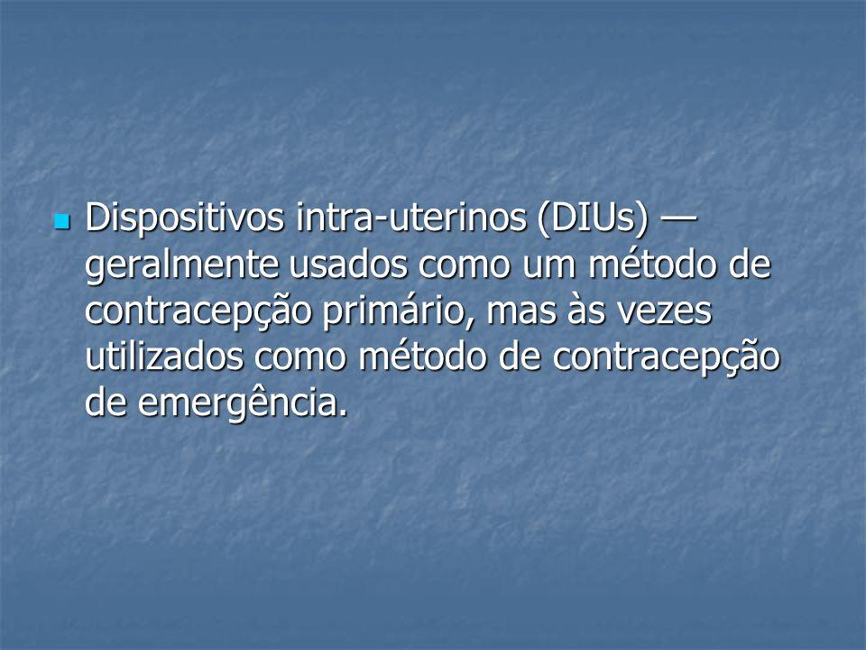 Dispositivos intra-uterinos (DIUs) geralmente usados como um método de contracepção primário, mas às vezes utilizados como método de contracepção de e