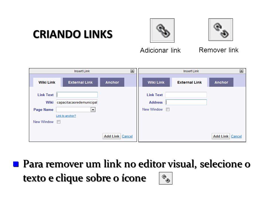 Adicionar link Remover link Para remover um link no editor visual, selecione o texto e clique sobre o ícone Para remover um link no editor visual, sel