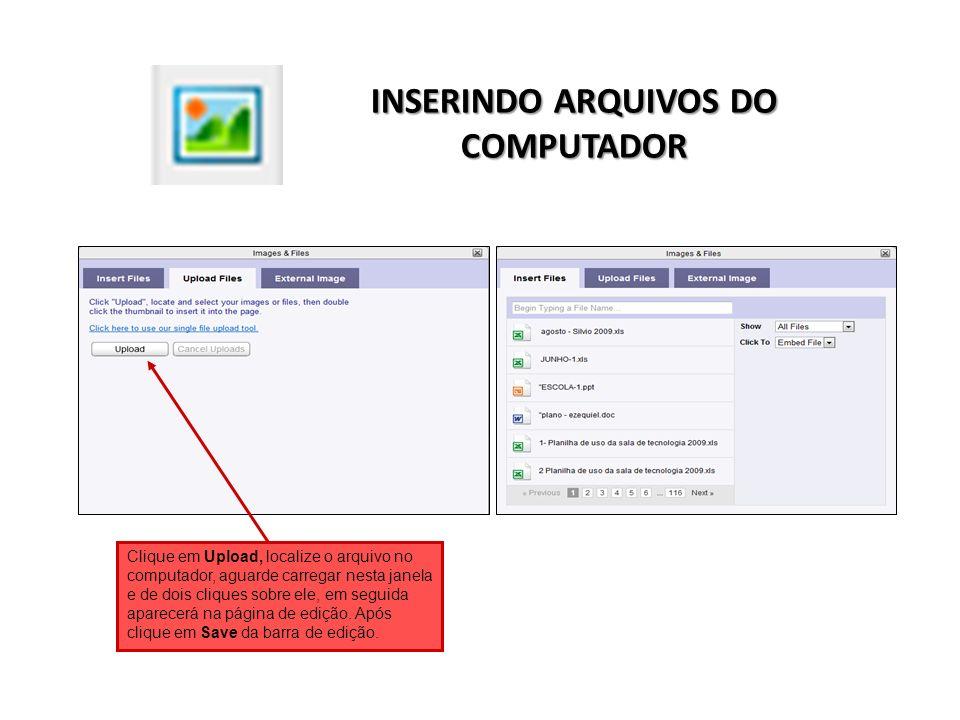 INSERINDO ARQUIVOS DO COMPUTADOR Clique em Upload, localize o arquivo no computador, aguarde carregar nesta janela e de dois cliques sobre ele, em seg