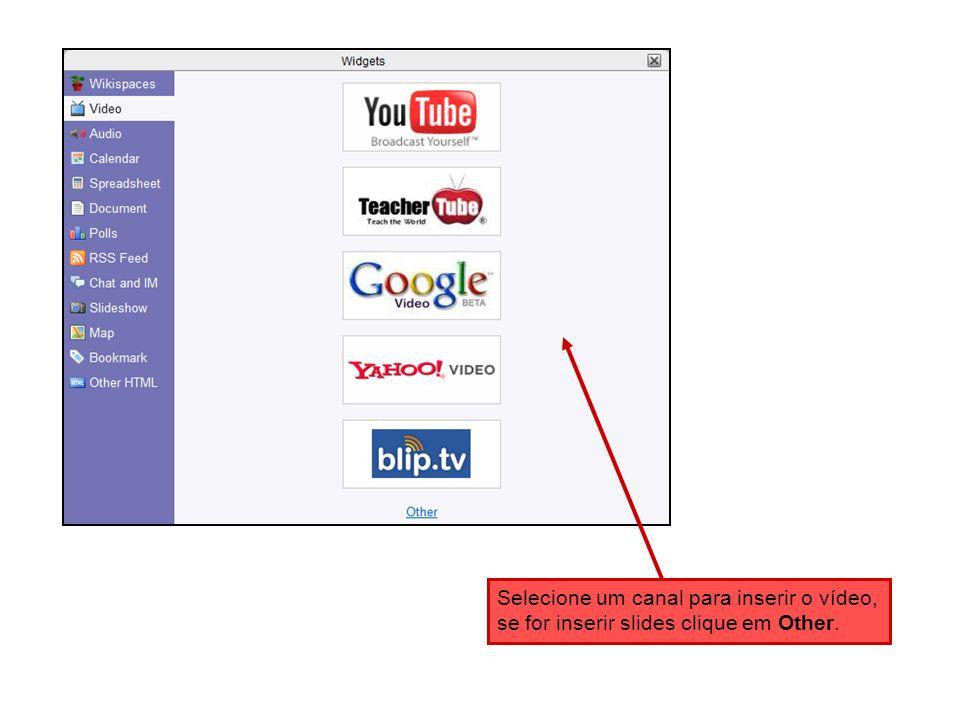 Selecione um canal para inserir o vídeo, se for inserir slides clique em Other.