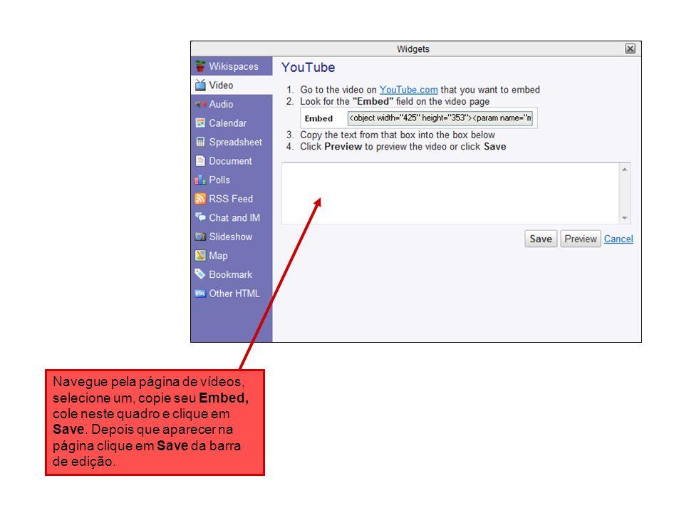 Navegue pela página de vídeos, selecione um, copie seu Embed, cole neste quadro e clique em Save. Depois que aparecer na página clique em Save da barr