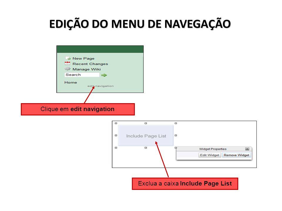 EDIÇÃO DO MENU DE NAVEGAÇÃO Clique em edit navigation Exclua a caixa Include Page List