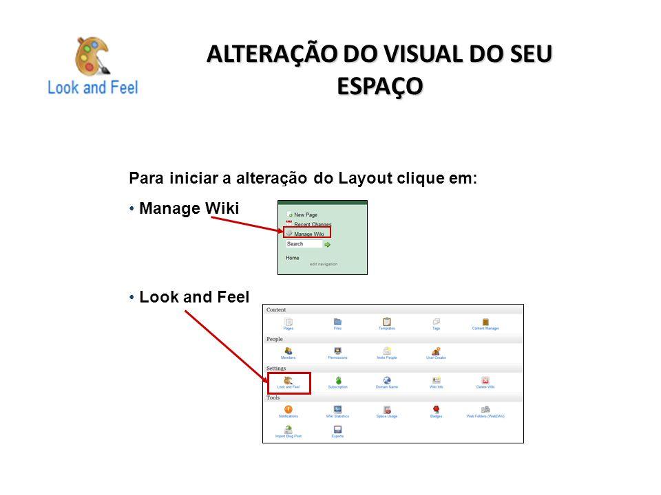 ALTERAÇÃO DO VISUAL DO SEU ESPAÇO Para iniciar a alteração do Layout clique em: Manage Wiki Look and Feel